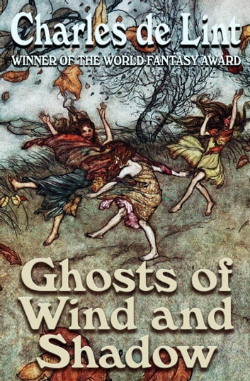 Ghosts of Wind and Shadow ebook by Charles de Lint