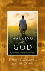 Walking with God - A Journey Through the Bible ebook by Timothy Gray, Ph.D.,Jeff Cavins