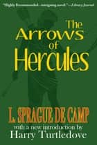 The Arrows of Hercules ebook by L. Sprague de Camp