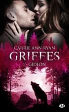 Gideon - Griffes, T1 eBook by Carrie Ann Ryan, Hélène Assens