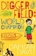 Digger Field: World Champion (maybe) ebook by Damian Davis