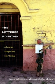 The Lettered Mountain - A Peruvian Village's Way with Writing ebook by Mercedes Niño-Murcia,Frank L. Salomon