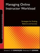 Managing Online Instructor Workload ebook by Rosemary M. Lehman,Simone C.O. Conceição