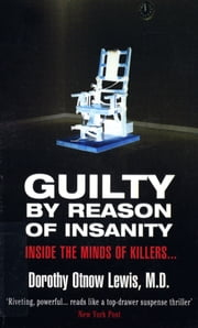 Guilty By Reason Of Insanity ebook by Dorothy Otnow Lewis