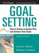 Goal Setting - How to Create an Action Plan and Achieve Your Goals ebook by Michael Dobson, Susan B. WILSON