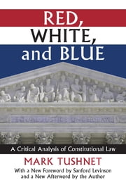 Red, White, and Blue - A Critical Analysis of Constitutional Law ebook by Mark V. Tushnet