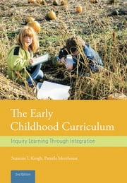 The Early Childhood Curriculum - Inquiry Learning Through Integration ebook by Pamela Morehouse,Suzanne L. Krogh