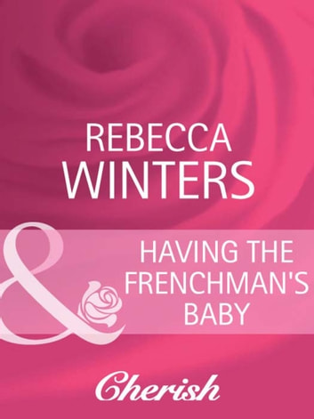 Having the Frenchman's Baby (Mills & Boon Cherish) (The Brides of Bella Lucia, Book 1) ebook by Rebecca Winters