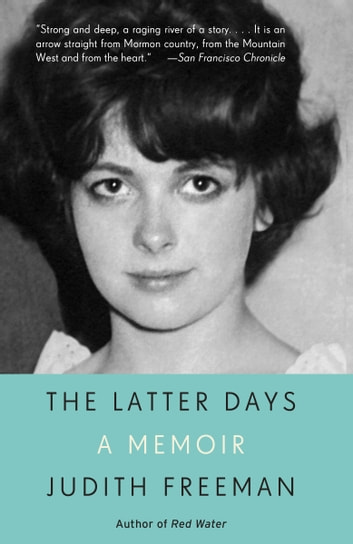 The Latter Days - A Memoir ebook by Judith Freeman