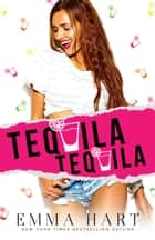 Tequila Tequila ebook by Emma Hart