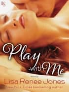 Play with Me (Novella) ebook by Lisa Renee Jones