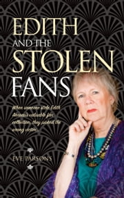 Edith and the Stolen Fans - When someone stole Edith Arneau's valuable fan collection, they picked the wrong victim… ebook by Eve Parsons