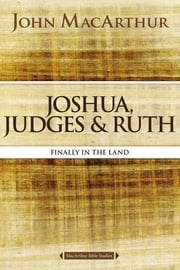 Joshua, Judges, and Ruth - Finally in the Land ekitaplar by John F. MacArthur