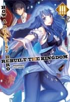 How a Realist Hero Rebuilt the Kingdom: Volume 3 ebook by Dojyomaru