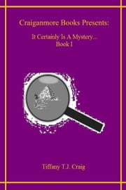 It Certainly is a Mystery... Volume 1 ebook by Tiffany T.J. Craig