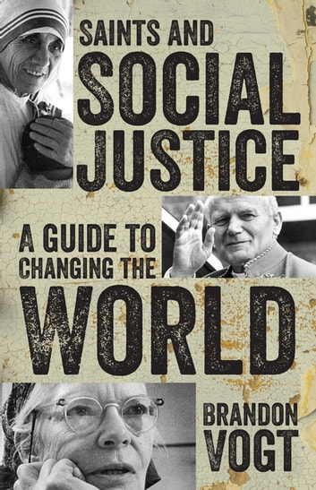 Saints and Social Justice - A Guide to Changing the World ebook by Brandon Vogt