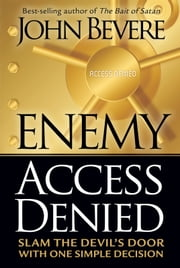 Enemy Access Denied - Slam the Devil's Door With One Simple Decision ebook by John Bevere