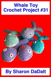 Whale Toy Crochet Project #31 ebook by Sharon DaDalt