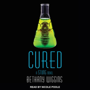 Cured - A Stung Novel audiobook by Bethany Wiggins