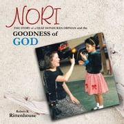 NORI: THE STORY of a DEAF HONDURAN ORPHAN and the GOODNESS of GOD ebook by Robert K. Rittenhouse