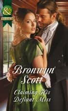 Claiming His Defiant Miss (Mills & Boon Historical) (Wallflowers to Wives, Book 3) ebook by Bronwyn Scott