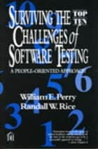 Surviving the Top Ten Challenges of Software Testing ebook by William Perry,Randall Rice
