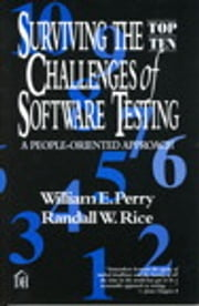 Surviving the Top Ten Challenges of Software Testing - A People-Oriented Approach ebook by William Perry,Randall Rice