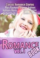 THE ROMANCE BOOK VOL. I - 12 CLASSIC ROMANCE STORIES ebook by MARY JOHNSTON, KATHLEEN NORRIS, MARY RAYMOND SHIPMAN ANDREWS,...