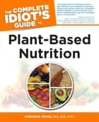 The Complete Idiot's Guide to Plant-Based Nutrition ebook by Julieanna Hever MS, RD, CPT