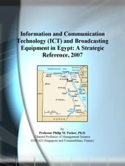Information and Communication Technology (ICT) and Broadcasting Equipment in Egypt: A Strategic Reference, 2007 ebook by ICON Group International, Inc.