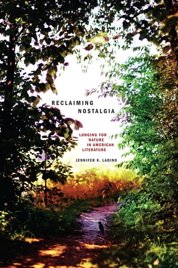 Reclaiming Nostalgia - Longing for Nature in American Literature ebook by Jennifer K. Ladino