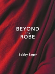 Beyond the Robe ebook by Bobby Sager,Robert Thurman,Matthieu Ricard,Ken Tsunoda,Bryce Johnson,His Holiness the Dalai Lama,the Monks,Nuns,Scientists