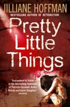 Pretty Little Things ebook by Jilliane Hoffman