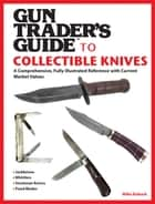 Gun Trader's Guide to Collectible Knives ebook by Mike Robuck
