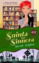 Saints and Sinners (A Geeks and Things Cozy Mystery #5) - Geeks and Things Cozy Mysteries, #5 ebook by Sarah Biglow