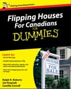 Flipping Houses For Canadians For Dummies ebook by Ralph R. Roberts, Camilla Cornell, Joseph Kraynak