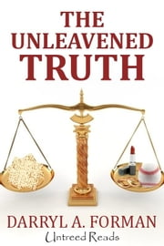 The Unleavened Truth ebook by Forman, Darryl A.