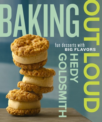 Baking Out Loud - Fun Desserts with Big Flavors: A Baking Book eBook by Hedy Goldsmith