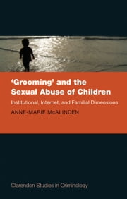 'Grooming' and the Sexual Abuse of Children - Institutional, Internet, and Familial Dimensions ebook by Anne-Marie McAlinden