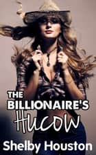 The Billionaire's Hucow ebook by Shelby Houston