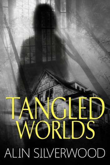 Tangled Worlds ebook by Alin Silverwood,G. Alin Barnum