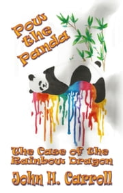 Pow the Panda, The Case of the Rainbow Dragon ebook by John H. Carroll