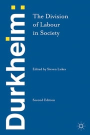 Durkheim: The Division of Labour in Society ebook by Emile Durkheim,Steven Lukes