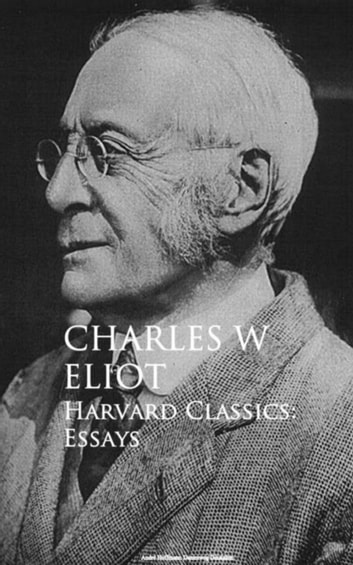 Harvard Classics: Essays ebook by Charles W. Eliot