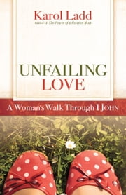 Unfailing Love - A Woman's Walk Through First John ebook by Karol Ladd