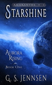 Starshine - Aurora Rising Book One ebook by G. S. Jennsen