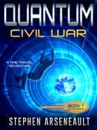 QUANTUM Civil War ebook by Stephen Arseneault