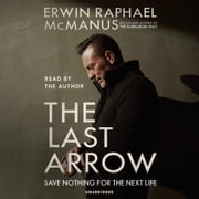 The Last Arrow - Save Nothing for the Next Life audiobook by Erwin Raphael McManus