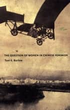 The Question of Women in Chinese Feminism ebook by Inderpal Grewal, Caren Kaplan, Robyn Wiegman,...