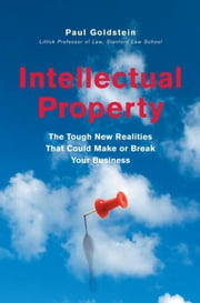 Intellectual Property - The Tough New Realities That Could Make or Break Your Business ebook by Paul Goldstein